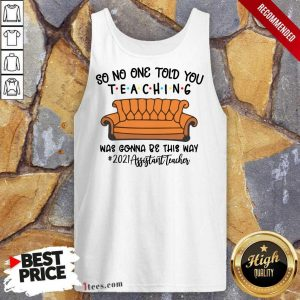 Top So No One Told You Teaching Was Gonna Be This May 2021 Assistant Teacher Tank Top