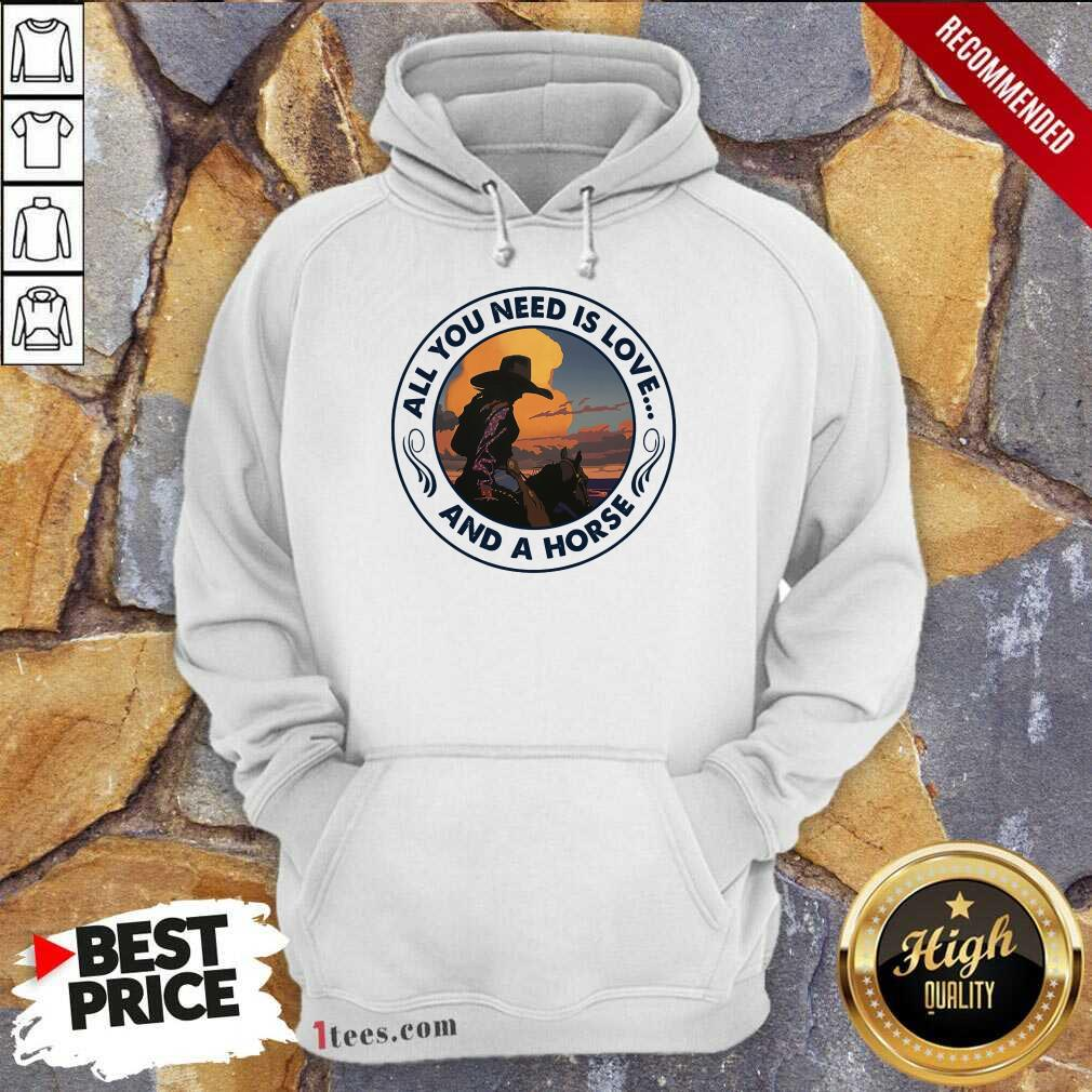 All You Need Is Love And A Horse Girls Hoodie
