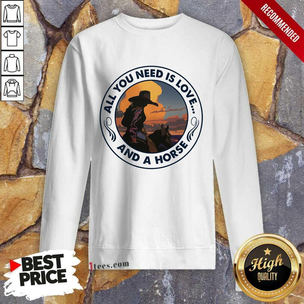 All You Need Is Love And A Horse Girls Sweatshirt