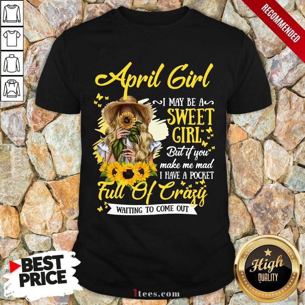 April Girl Sweet Girl Full Of Crazy Shirt
