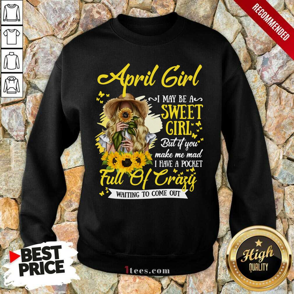 April Girl Sweet Girl Full Of Crazy Sweatshirt
