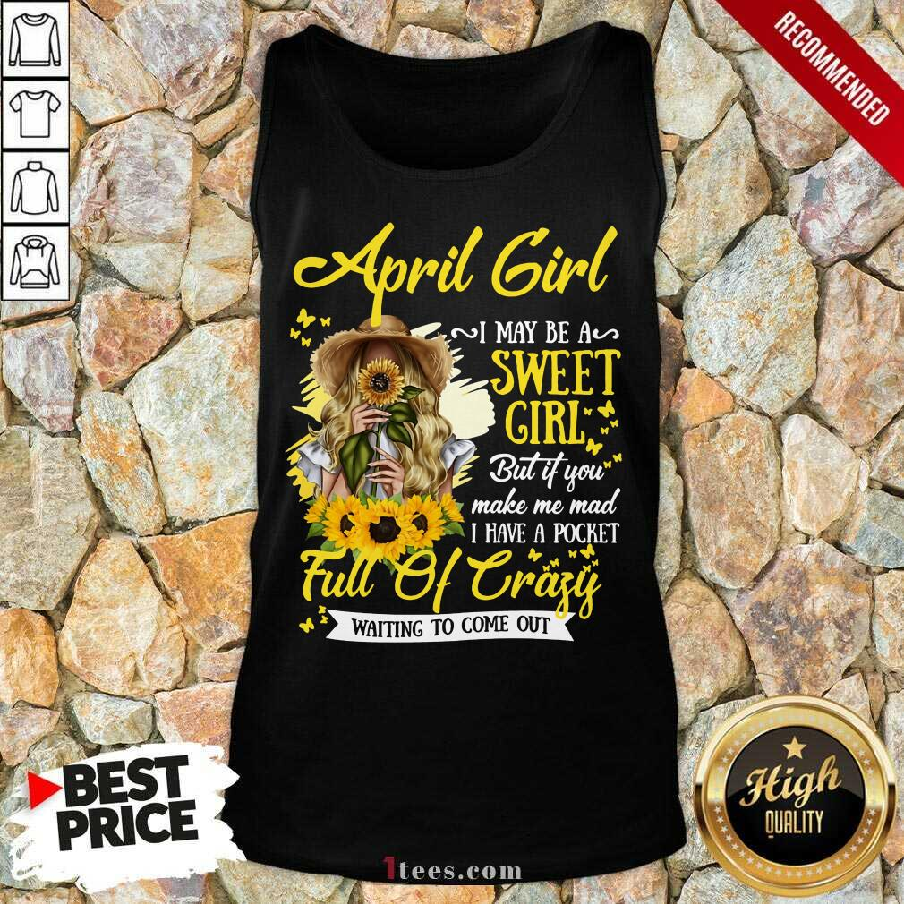 April Girl Sweet Girl Full Of Crazy Tank Top