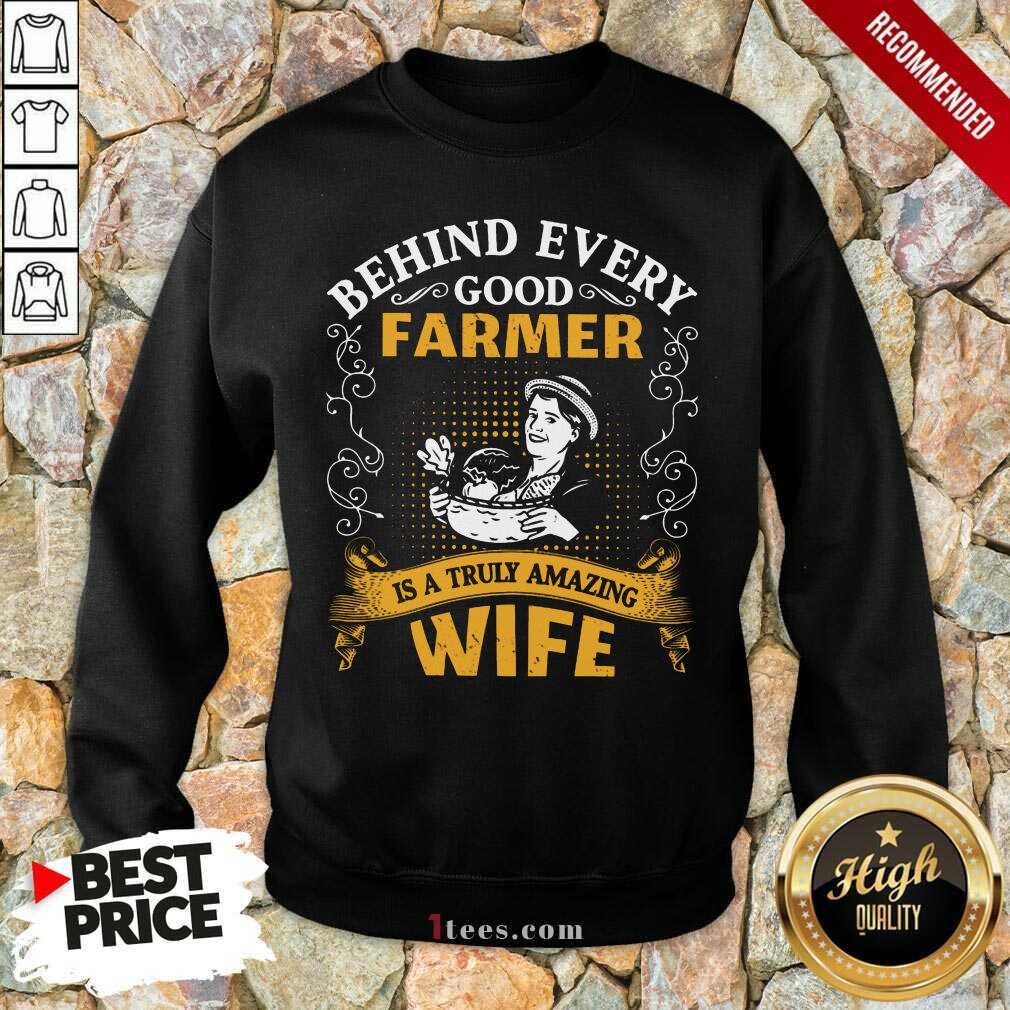 Behind Every Good Farmer Wife Sweatshirt