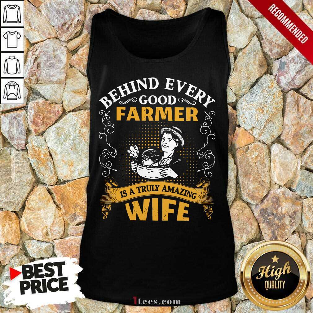 Behind Every Good Farmer Wife Tank Top