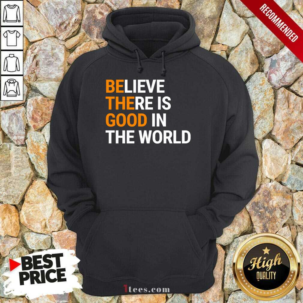 Believe There Is Good In The World Hoodie