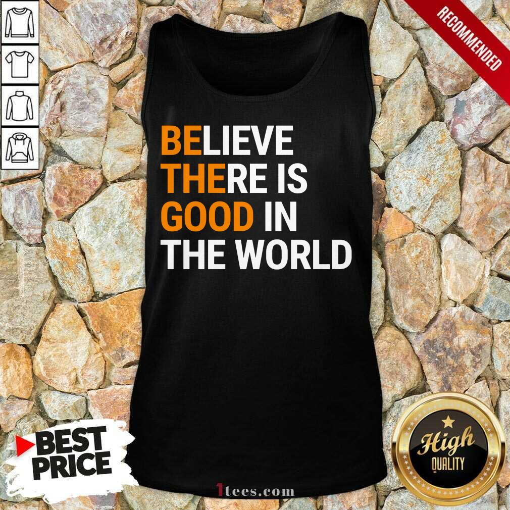 Believe There Is Good In The World Tank Top