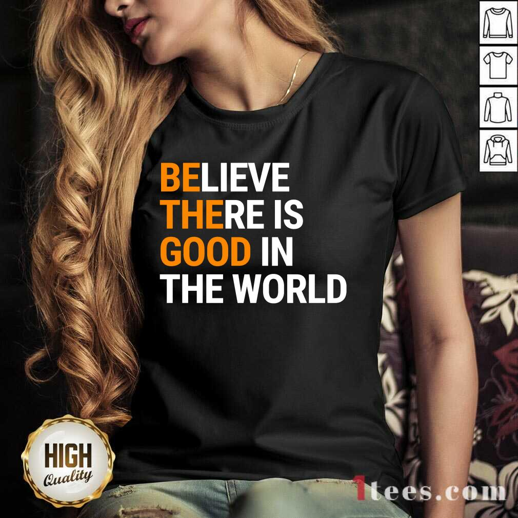 Believe There Is Good In The World V-neck