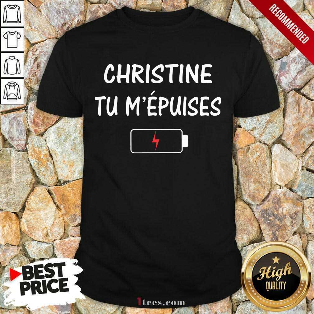 Christine Tu M'épuises Shirt