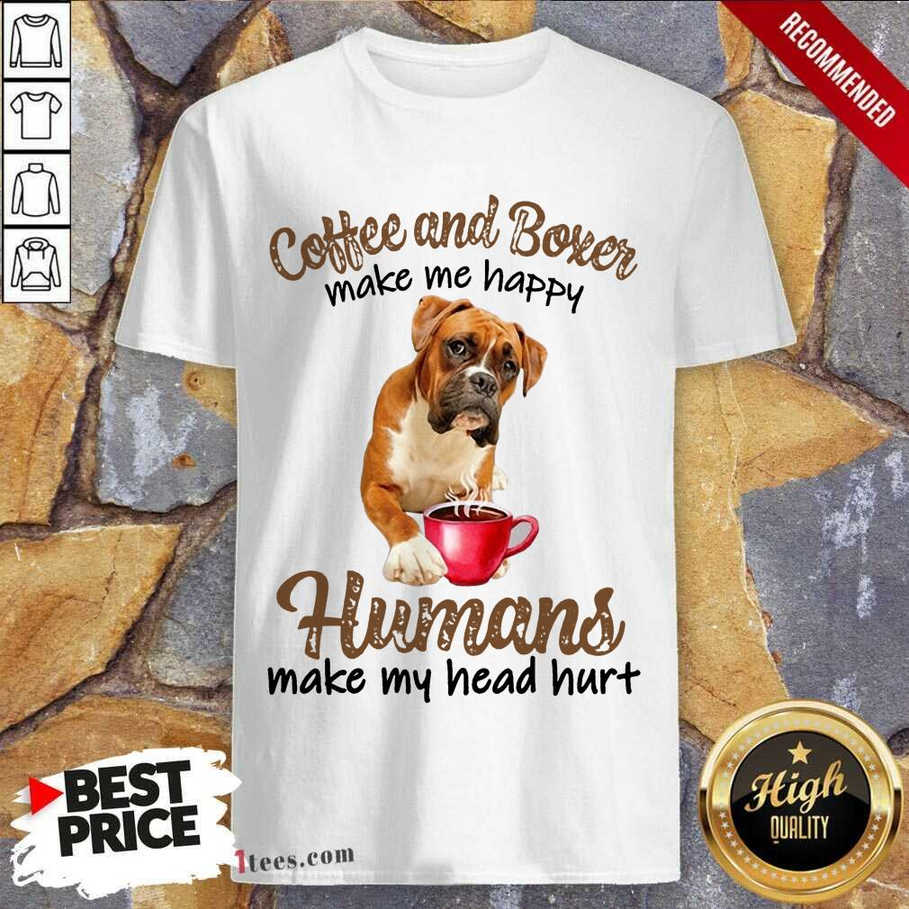 Coffee And Boxer Humans Shirt