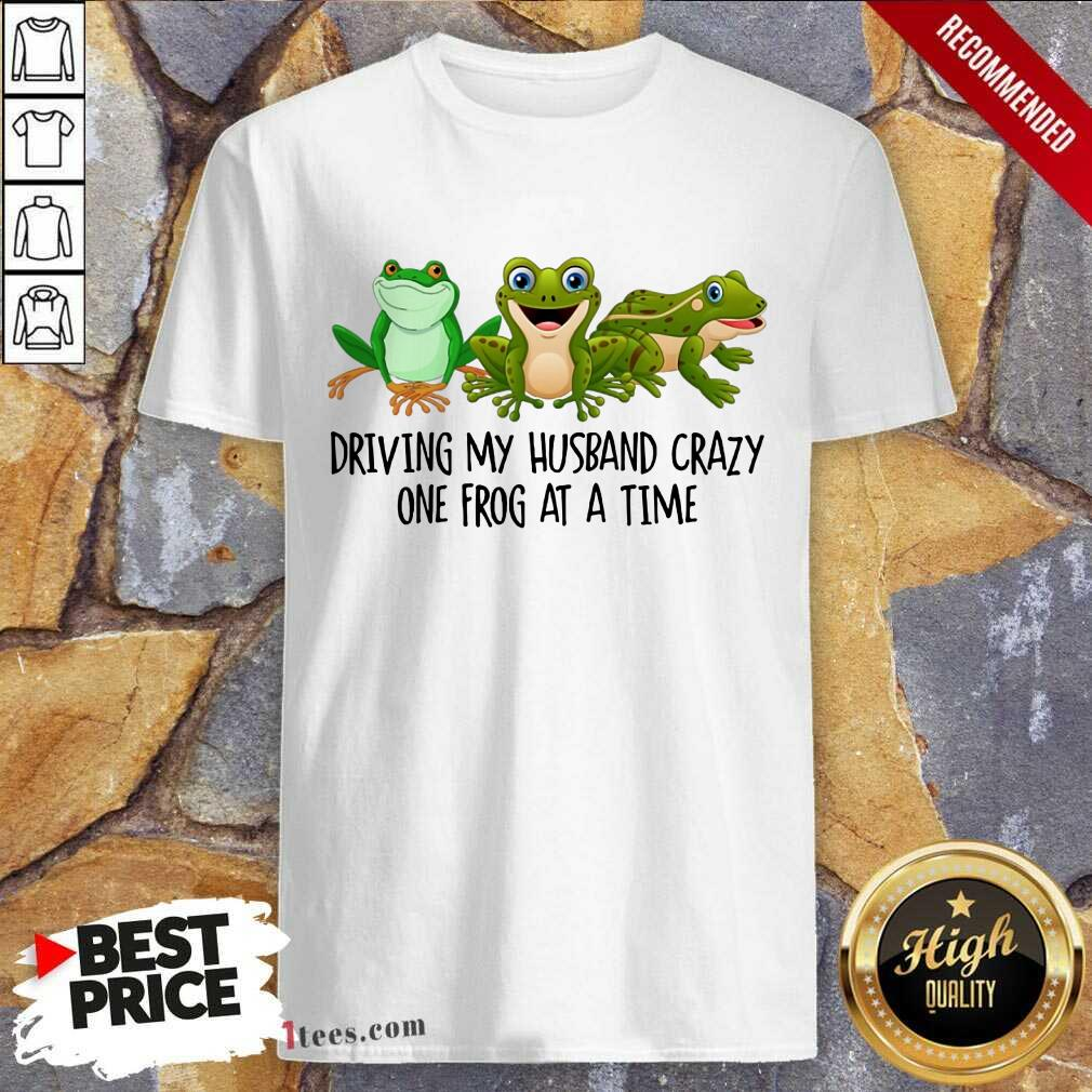 Driving My Husband Crazy One Frog Shirt