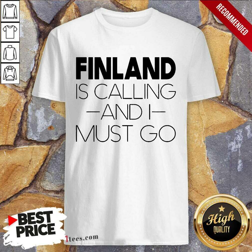 Finland Is Calling And I Must Go Shirt