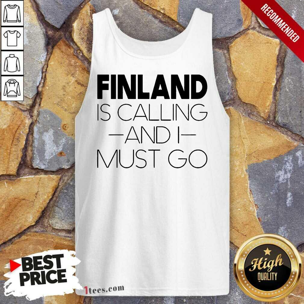 Finland Is Calling And I Must Go Tank Top