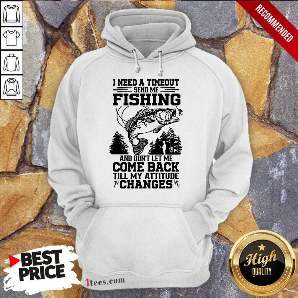 Fishing Come Back Till My Attitude Changes Hoodie