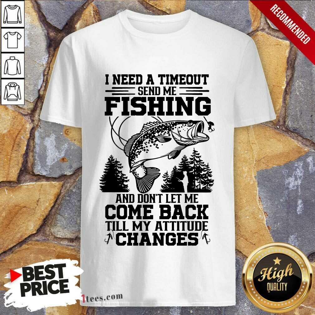 Fishing Come Back Till My Attitude Changes Shirt