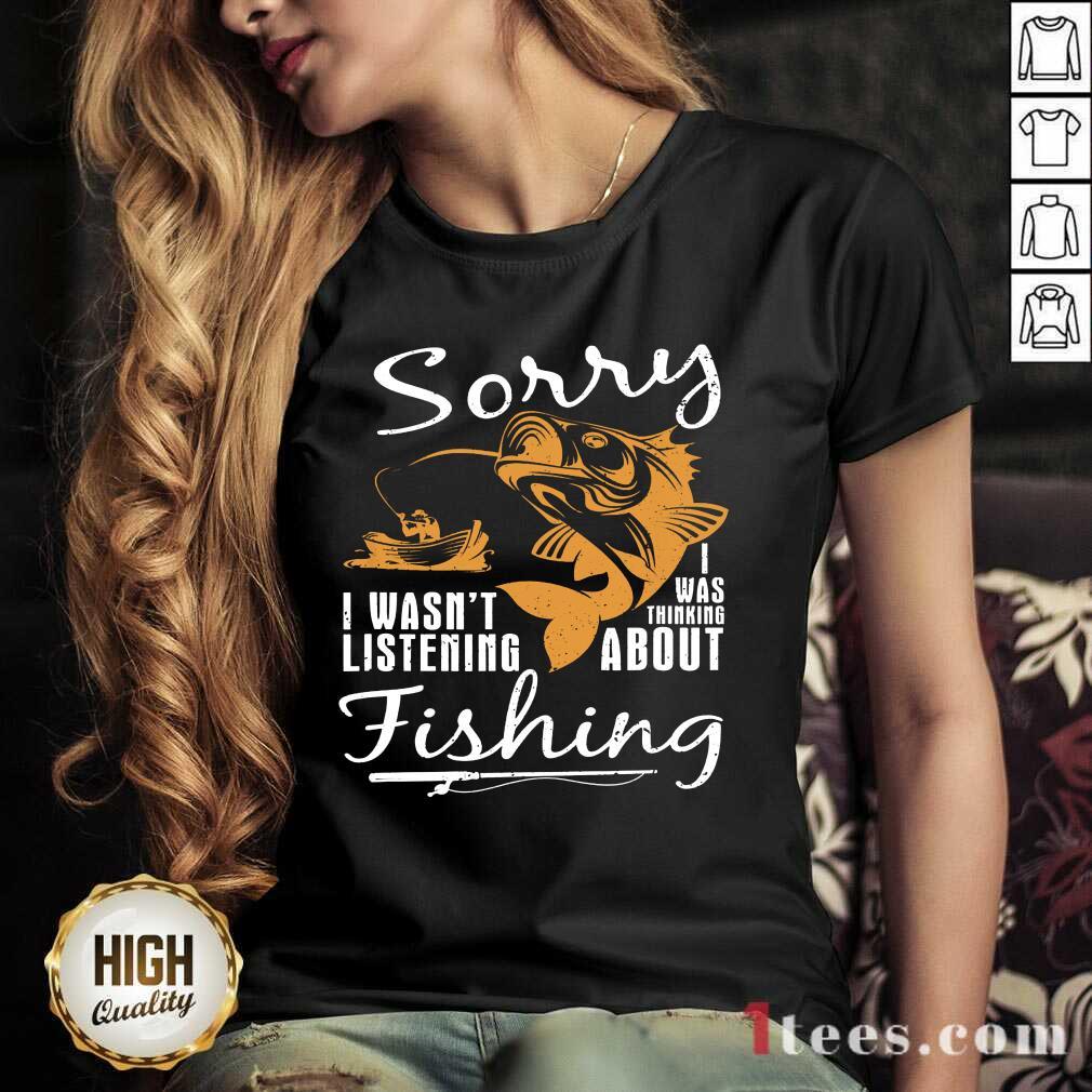 Fishing Sorry I Wasnt Listening V-neck