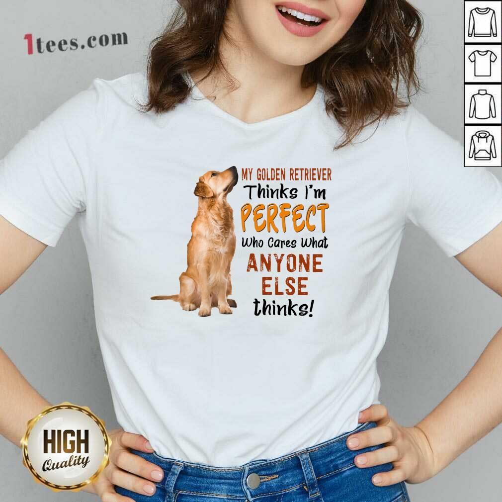 Golden Retriever Thinks I'm Perfect V-neck
