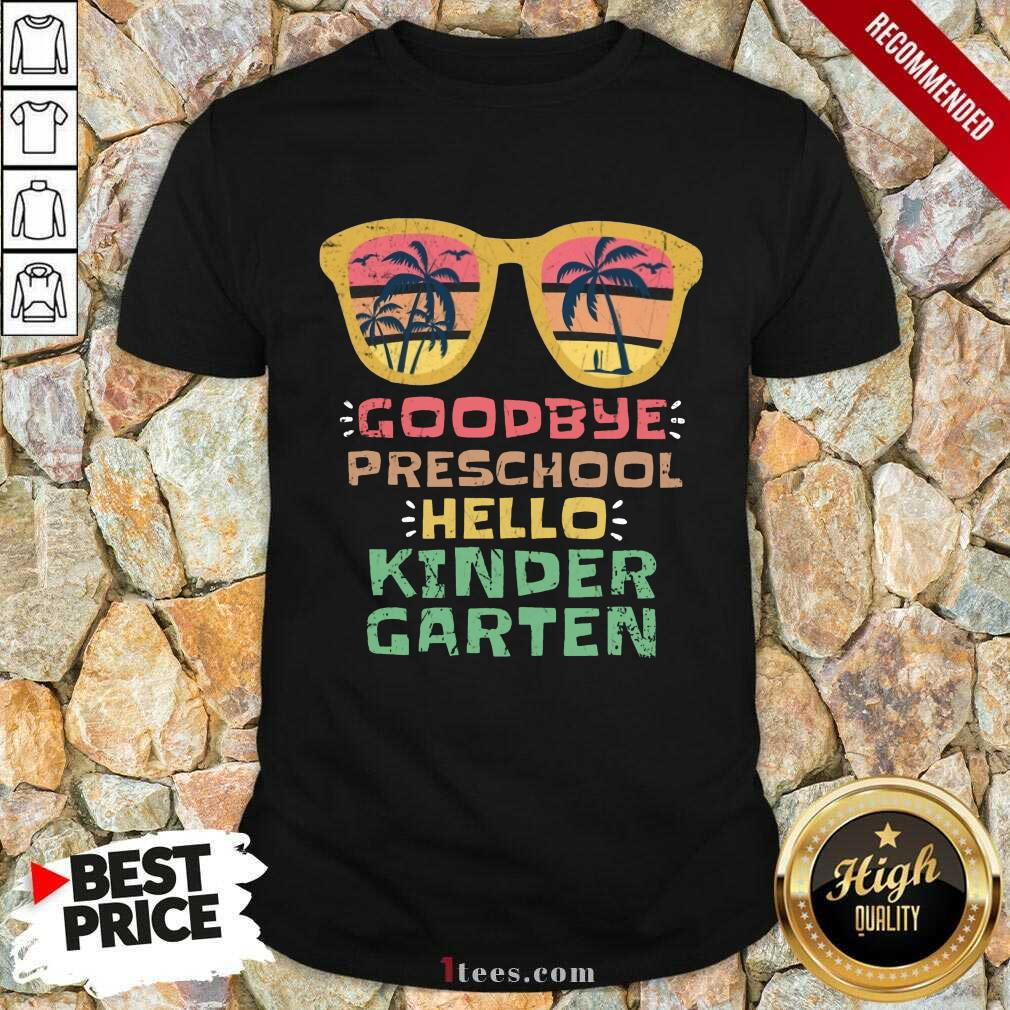 Goodbye Preschool Hello Kindergarten Shirt