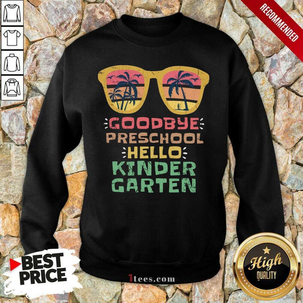 Goodbye Preschool Hello Kindergarten Sweatshirt
