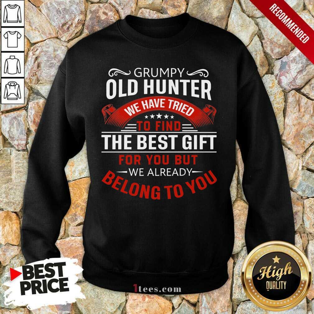 Grumpy Old Hunter The Best Gift Sweatshirt