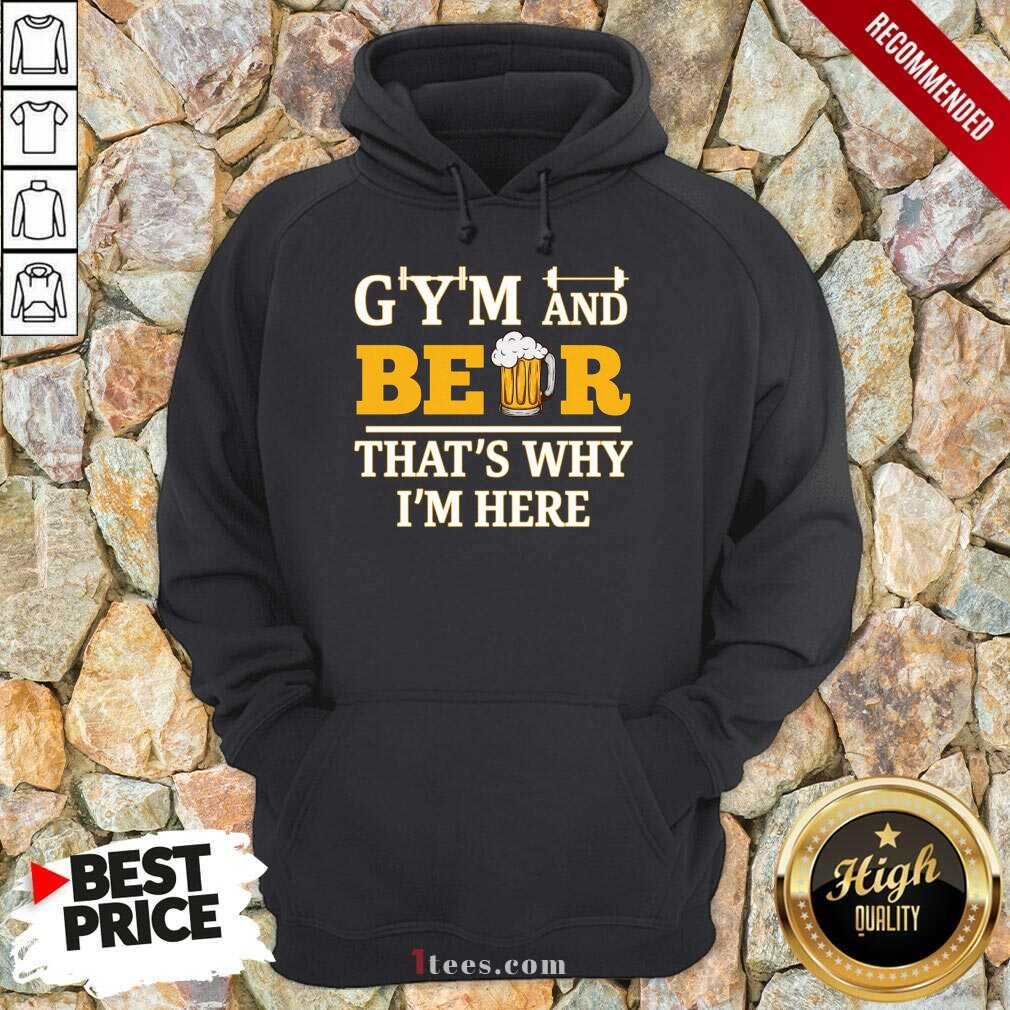 Gym And Beer Thats Why Im Here Hoodie