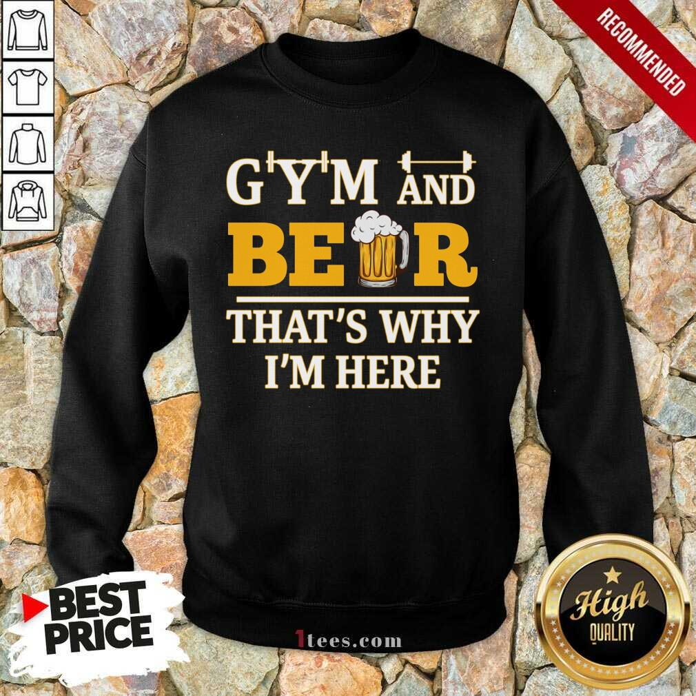 Gym And Beer Thats Why Im Here Sweatshirt
