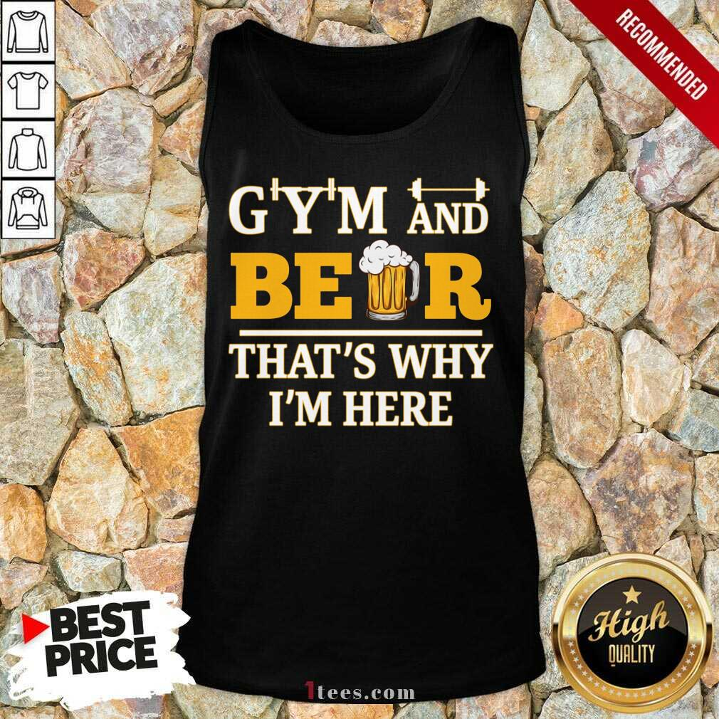 Gym And Beer Thats Why Im Here Tank Top