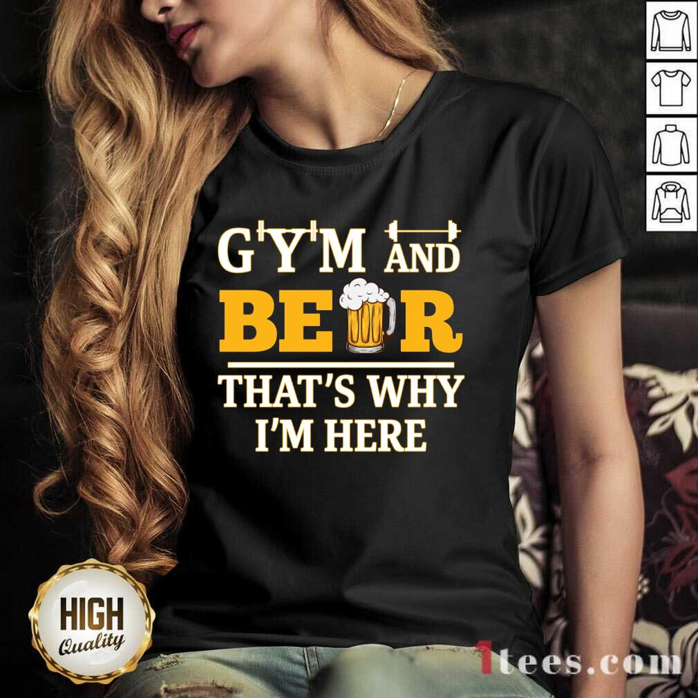 Gym And Beer Thats Why Im Here V-neck