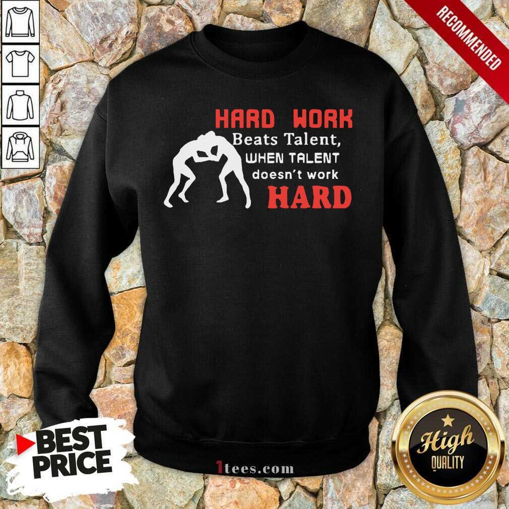 Hard Work Beats Talent When Talent Hard Sweatshirt