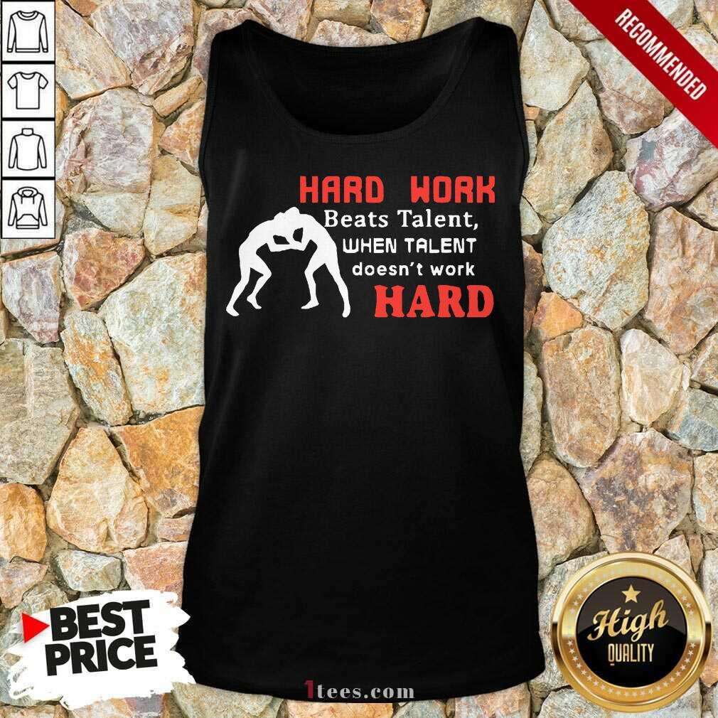 Hard Work Beats Talent When Talent Hard Tank Top