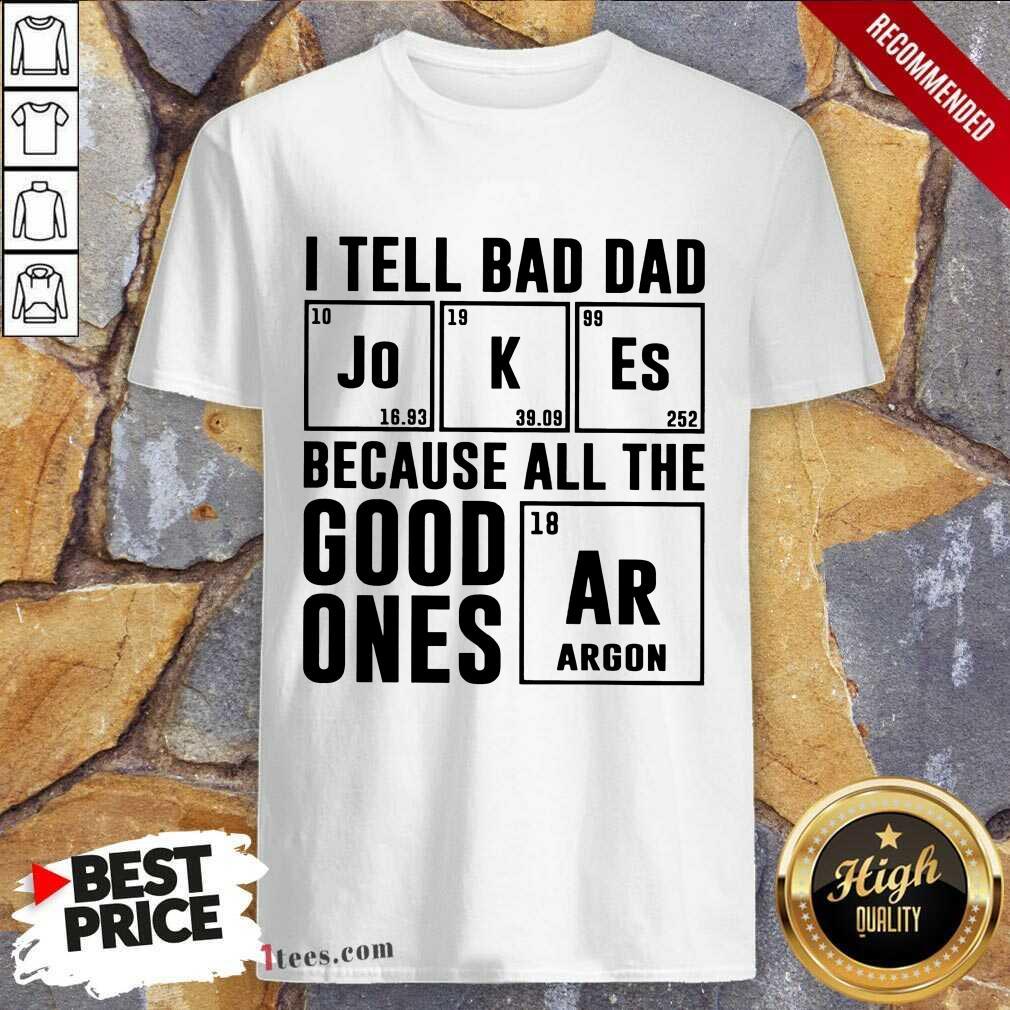I Tell Bad Dad Jokes Shirt