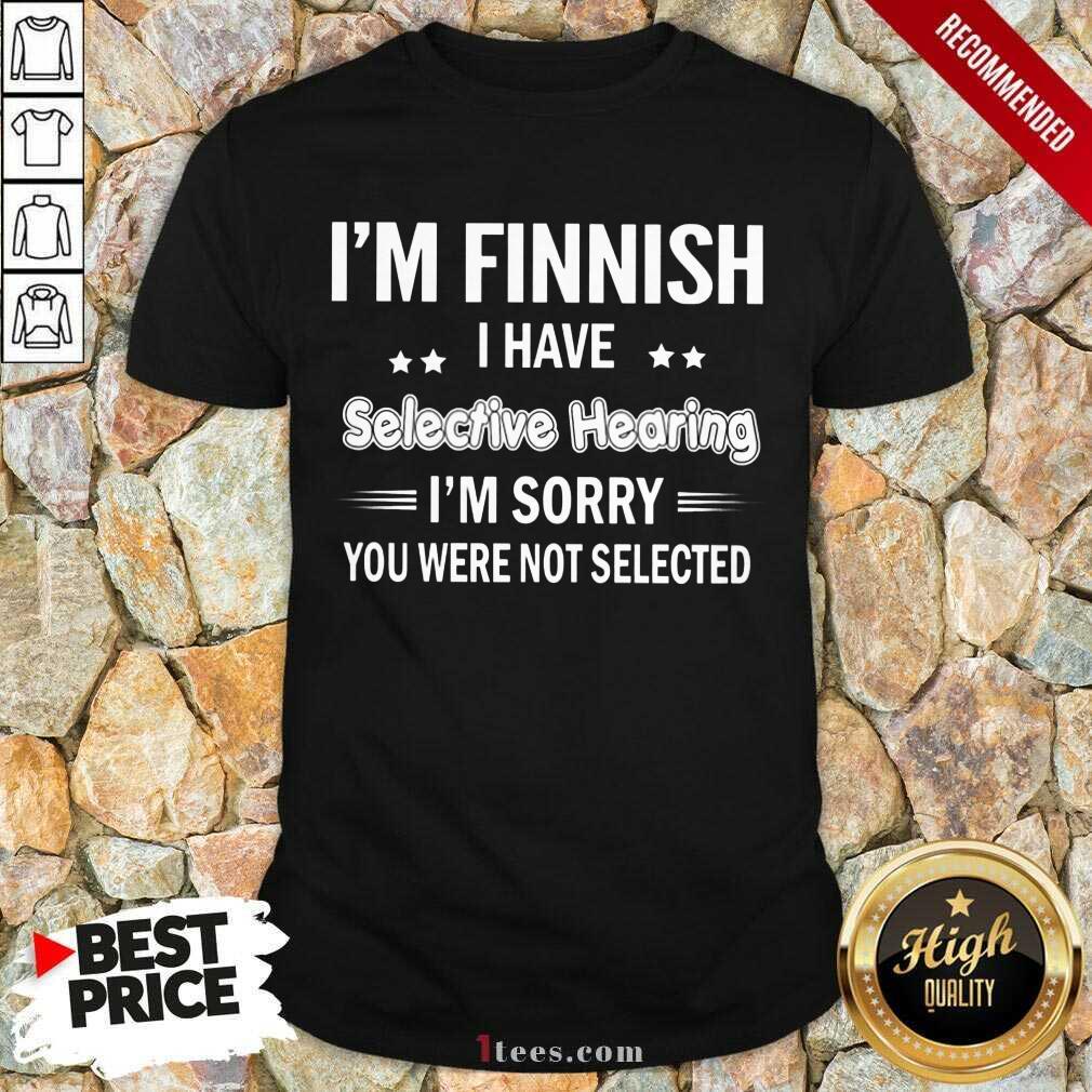 Im Finnish I Have Selective Hearing Shirt