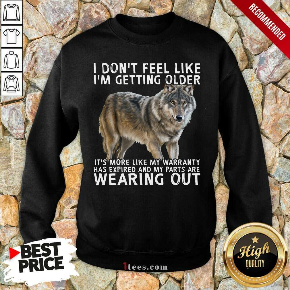 I'm Getting Older Wearing Out The Wolf Sweatshirt