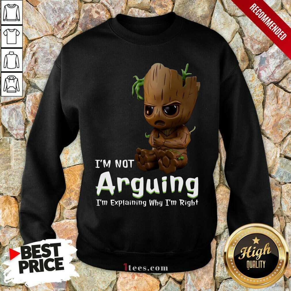 I'm Not Arguing Groot Sweatshirt