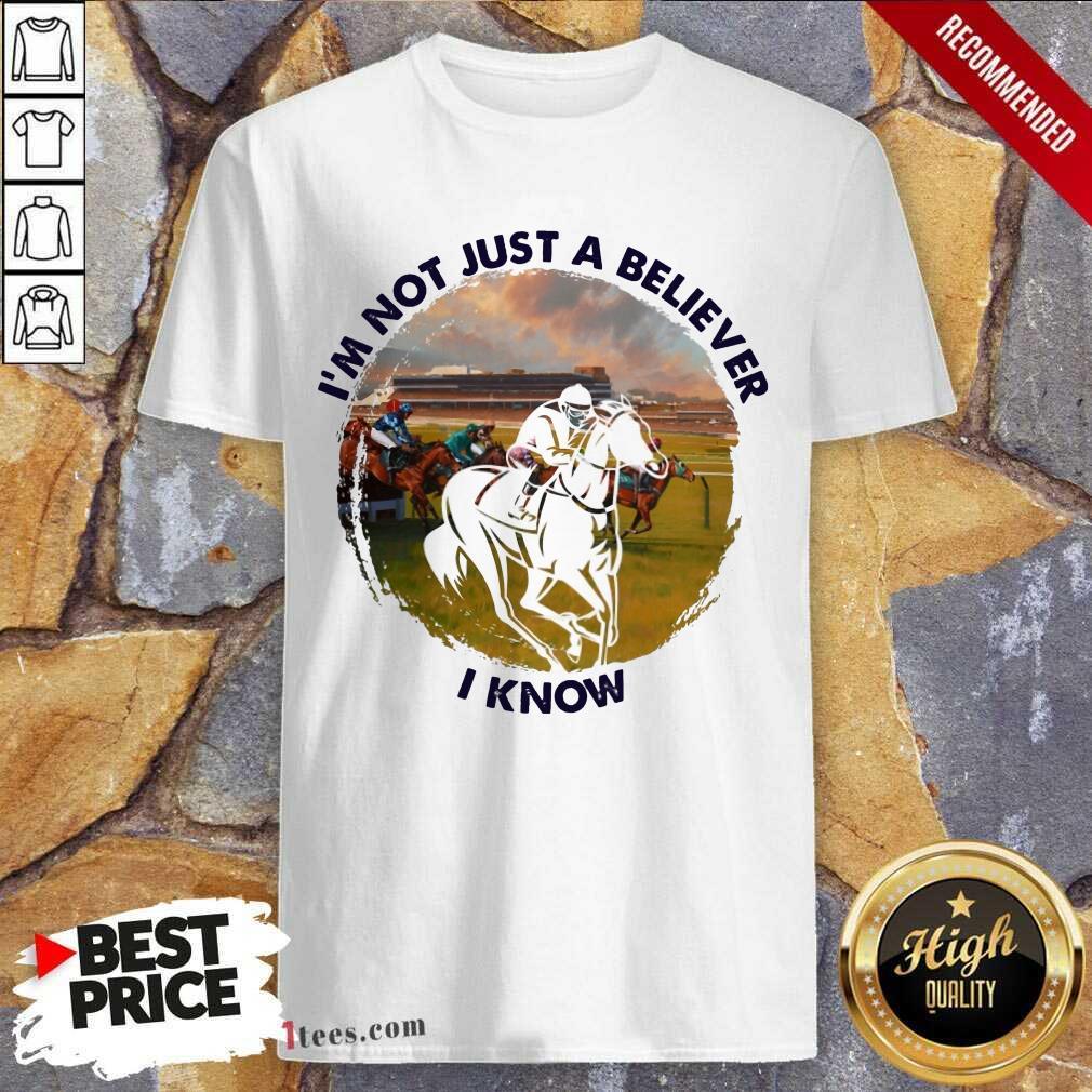 Im Not Just A Believe Horse Racing Shirt