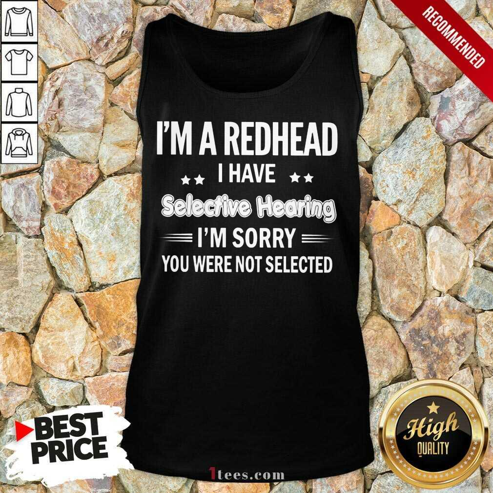 I'M Redhead I Have Selective Hearing Tank Top