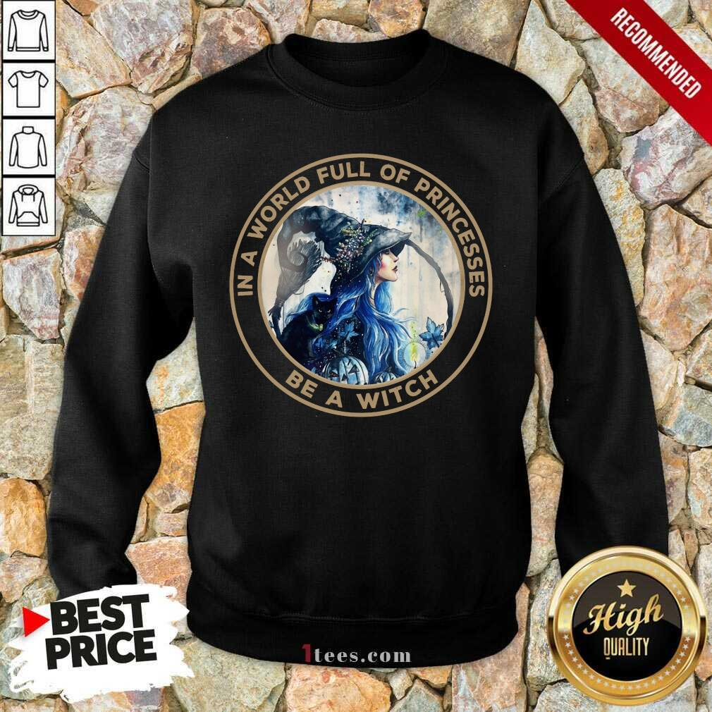 In A World Full Of Princesses Be A Witch Sweatshirt