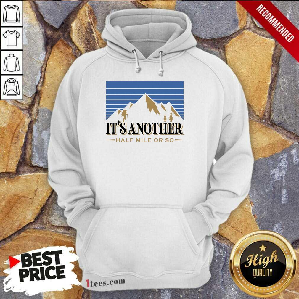It's Another Half Mile Or So Mountain Hoodie