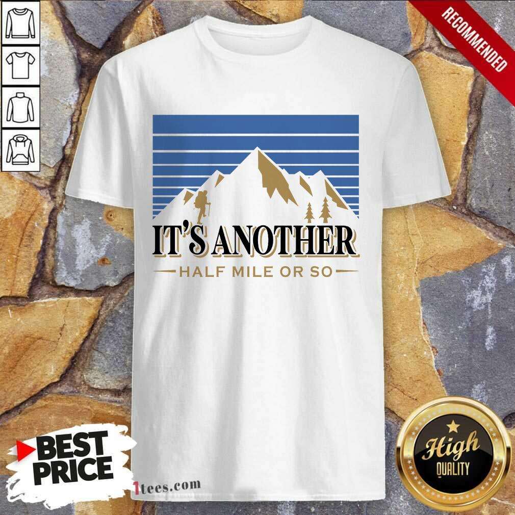 It's Another Half Mile Or So Mountain Shirt