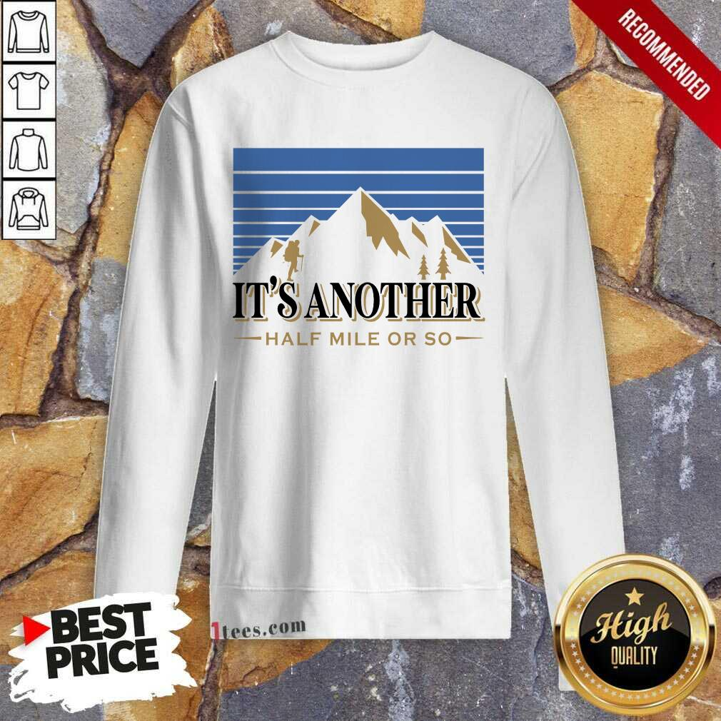 It's Another Half Mile Or So Mountain Sweatshirt