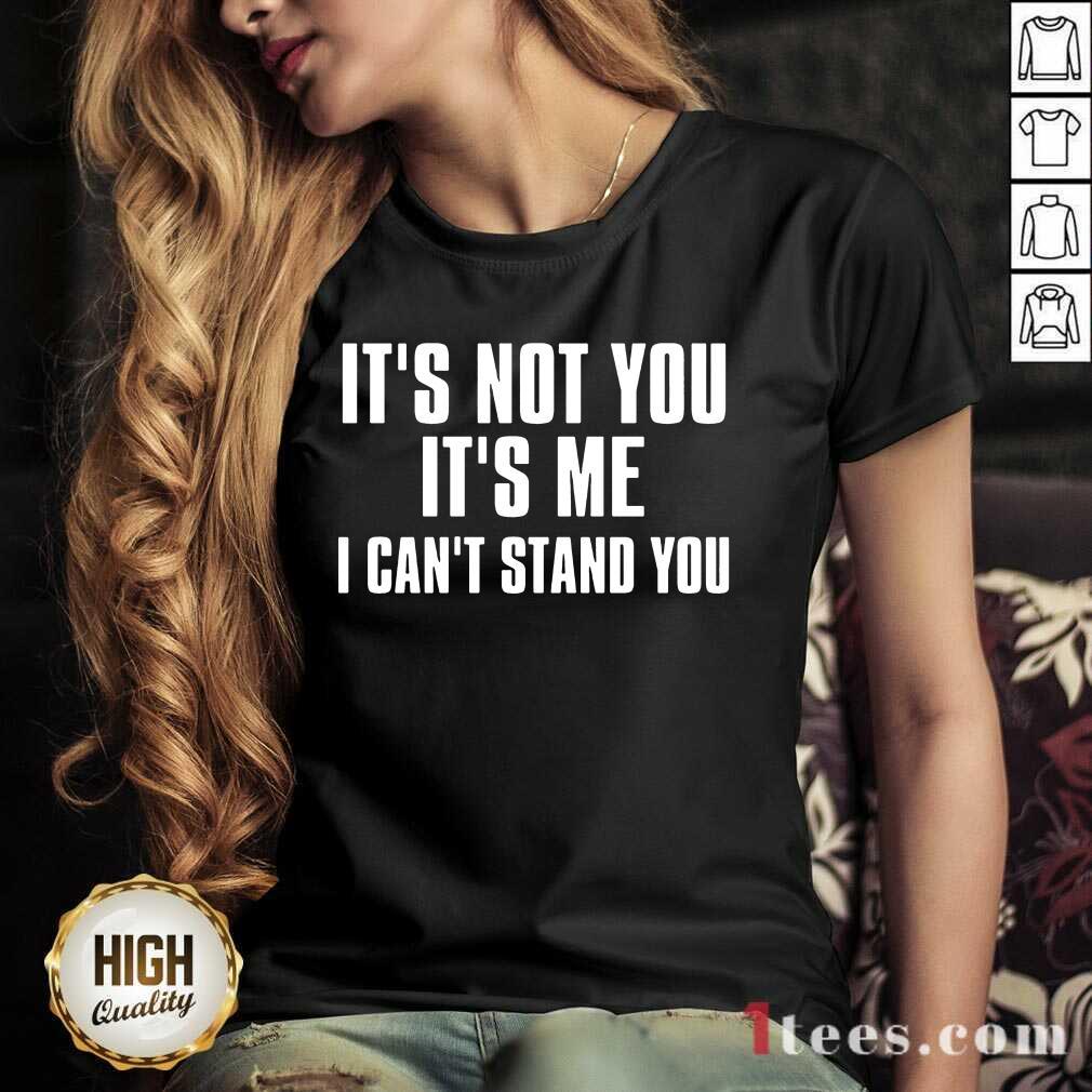 It's Not You It's Me I Can't Stand You V-neck
