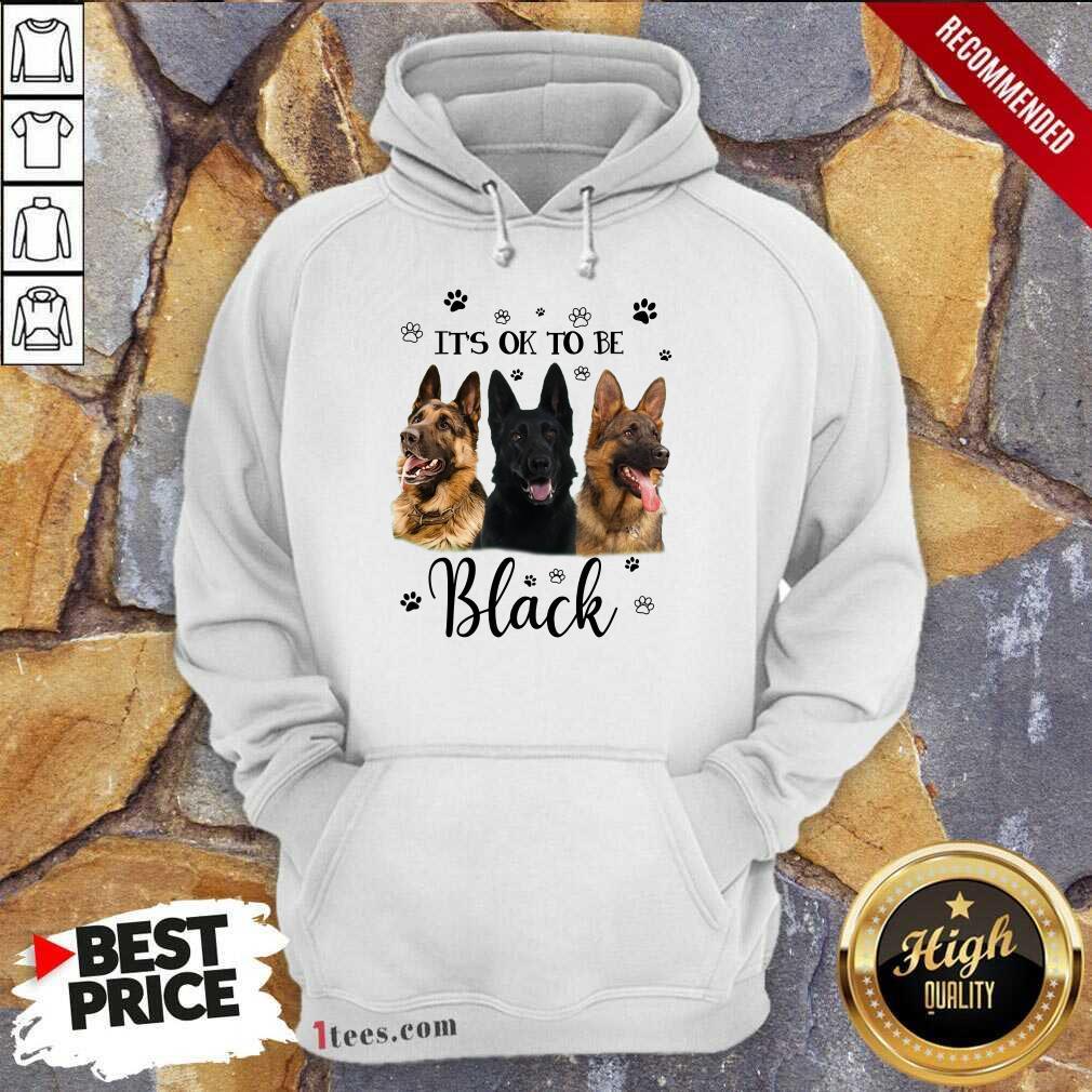 It's Ok To Be Black Shepherd Dog Hoodie