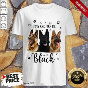 It's Ok To Be Black Shepherd Dog Shirt