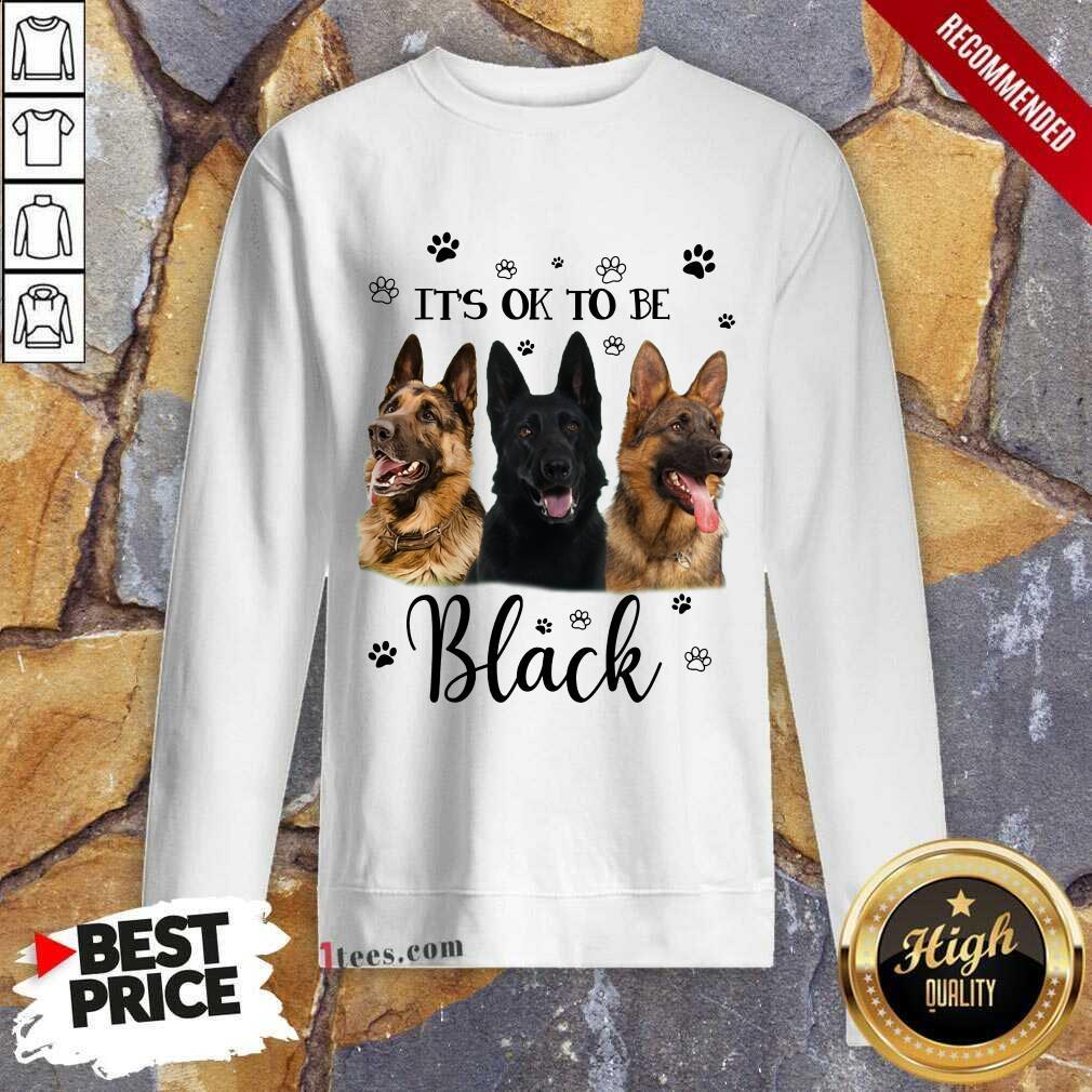 It's Ok To Be Black Shepherd Dog Sweatshirt