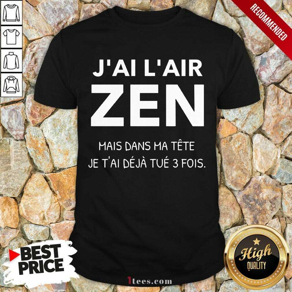 J'Ai L'Air Zen Shirt