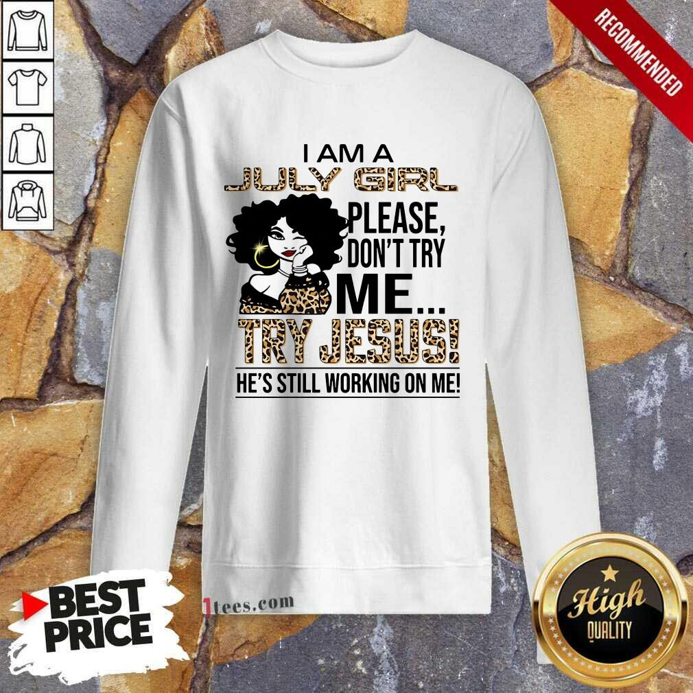 July Girl Try Jesus Sweatshirt