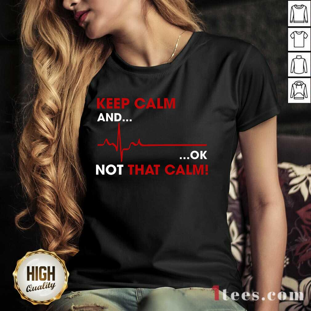 Keep Calm And OK Not That Calm V-neck