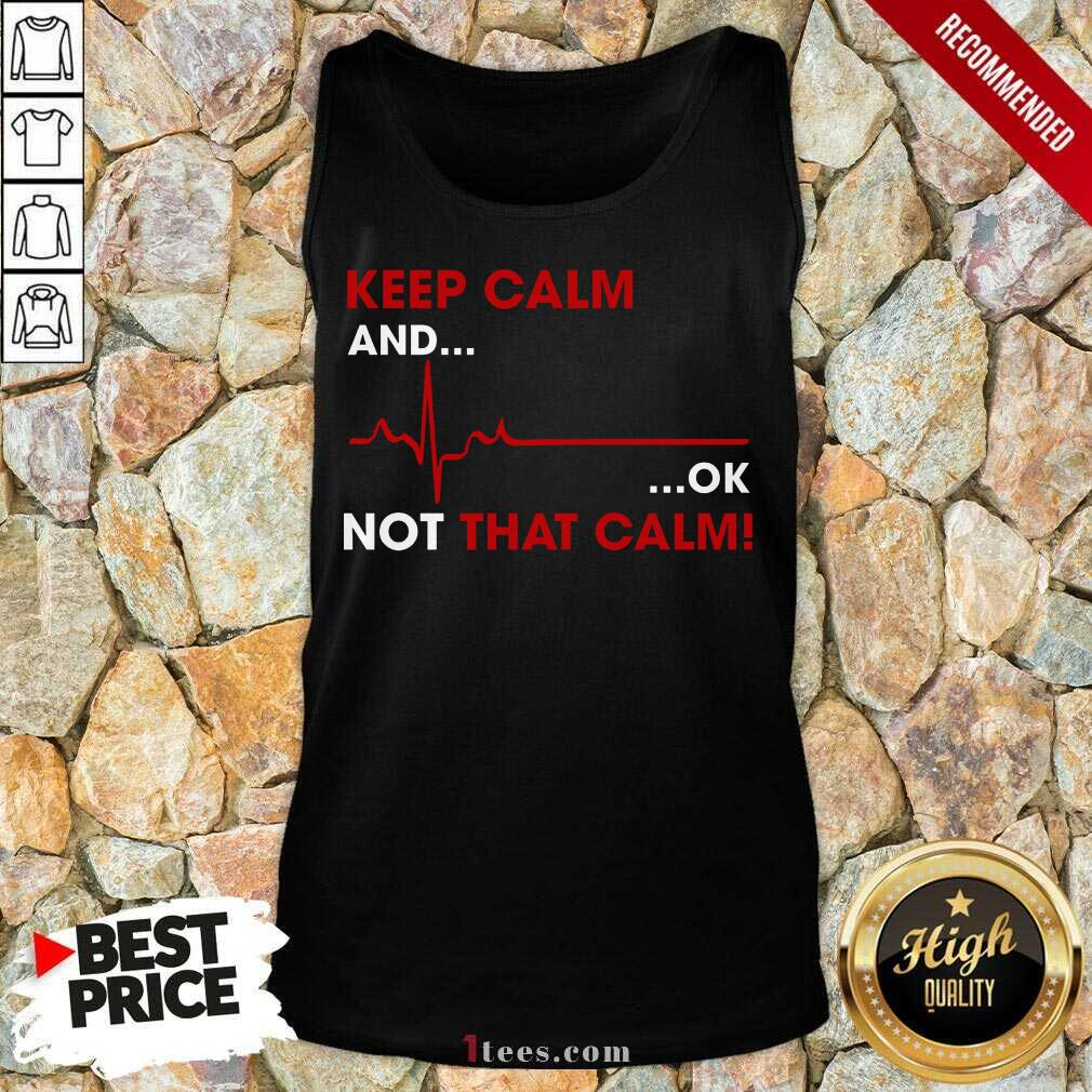 Keep Calm And OK Not That Calm Tank Top