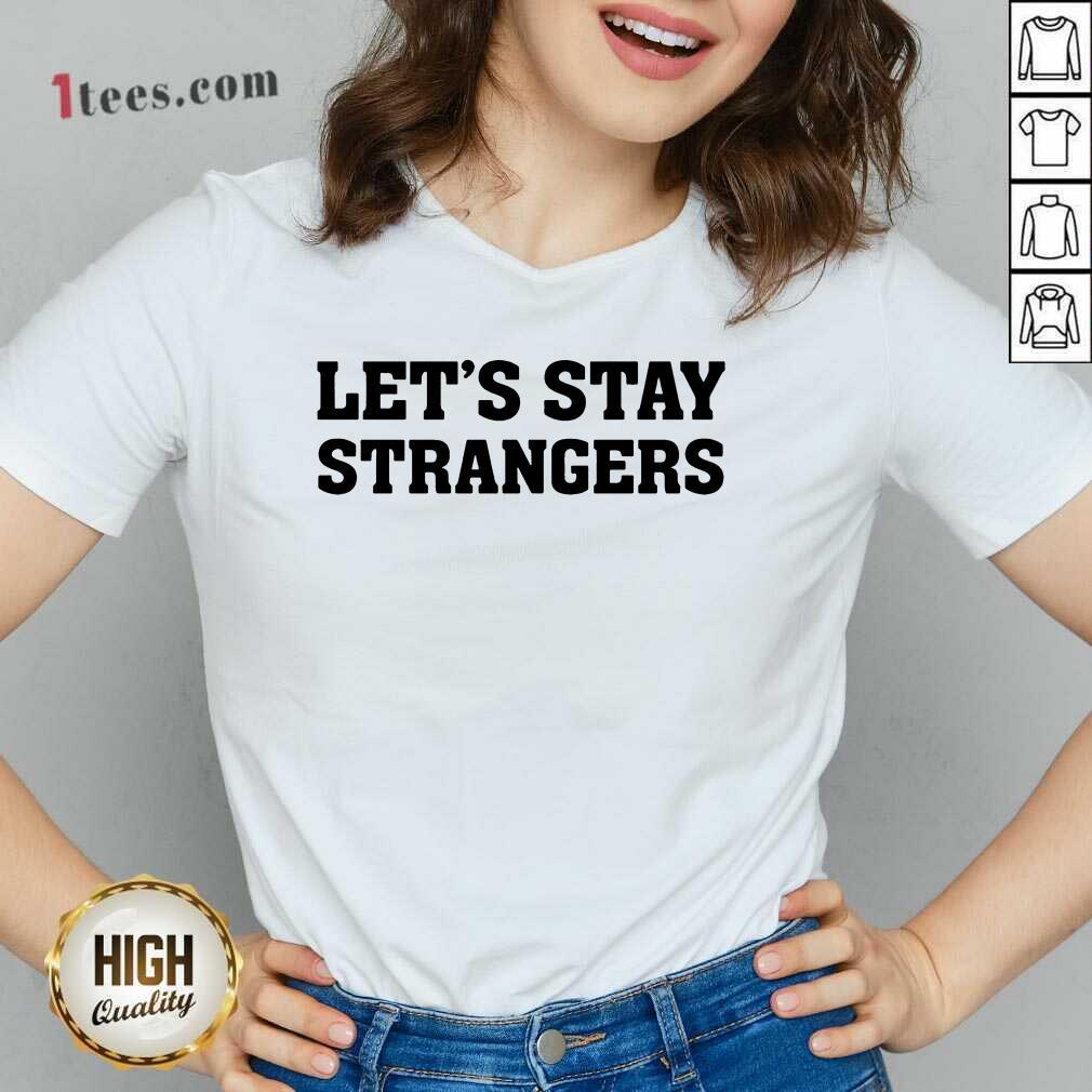 Let's Stay Strangers V-neck
