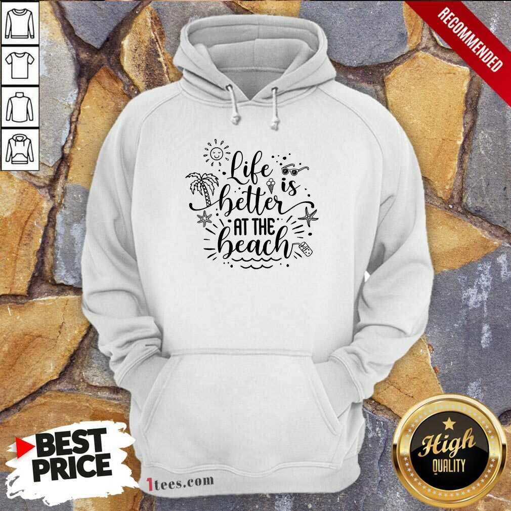 Life Better At The Beach Hoodie