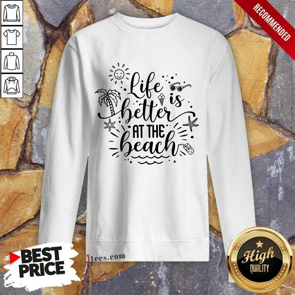 Life Better At The Beach Sweatshirt